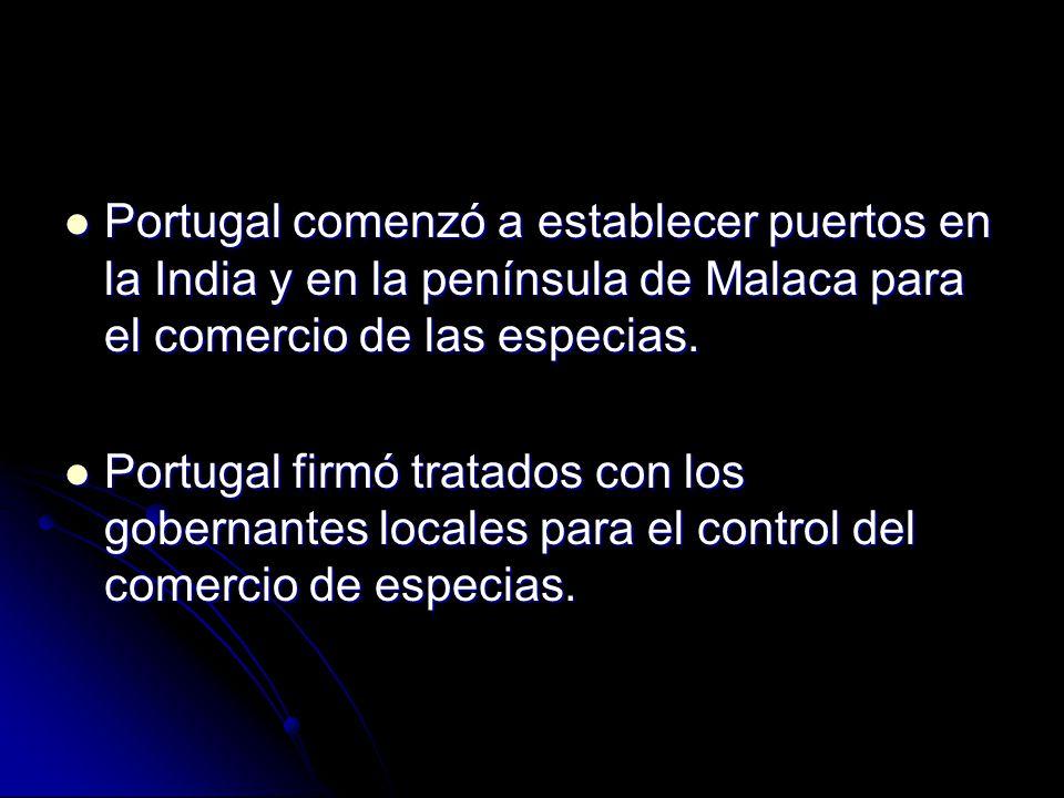 Portugal comenzó a establecer puertos en la India y en la península de Malaca para el comercio de las especias.