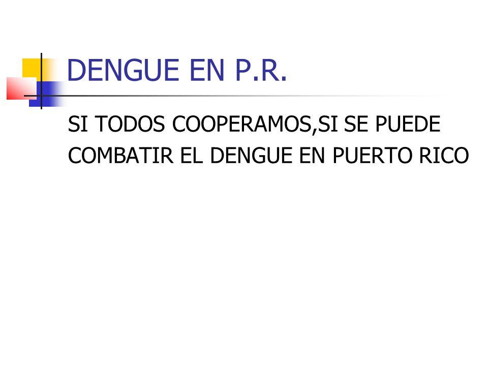 DENGUE EN P.R. SI TODOS COOPERAMOS,SI SE PUEDE COMBATIR EL DENGUE EN PUERTO RICO