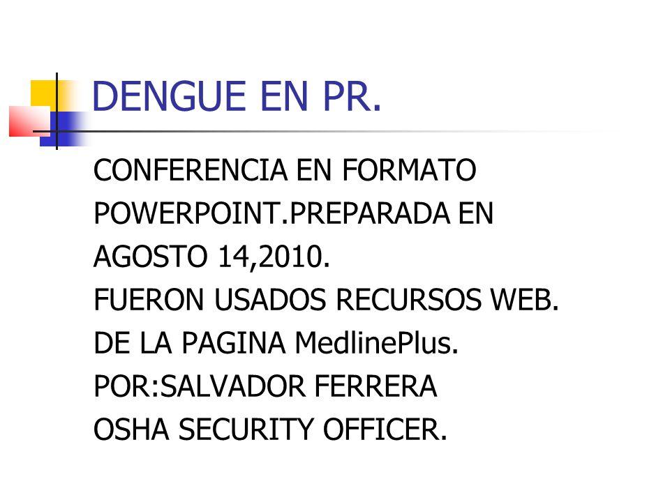 DENGUE EN PR. CONFERENCIA EN FORMATO POWERPOINT.PREPARADA EN AGOSTO 14,2010.