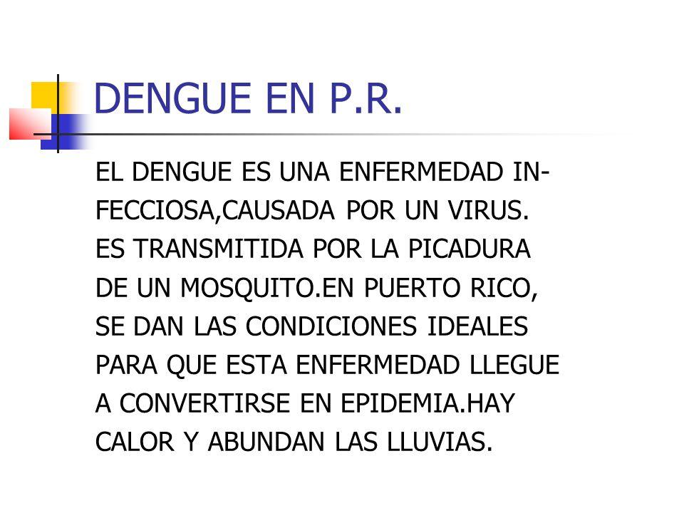 DENGUE EN P.R. EL DENGUE ES UNA ENFERMEDAD IN- FECCIOSA,CAUSADA POR UN VIRUS.