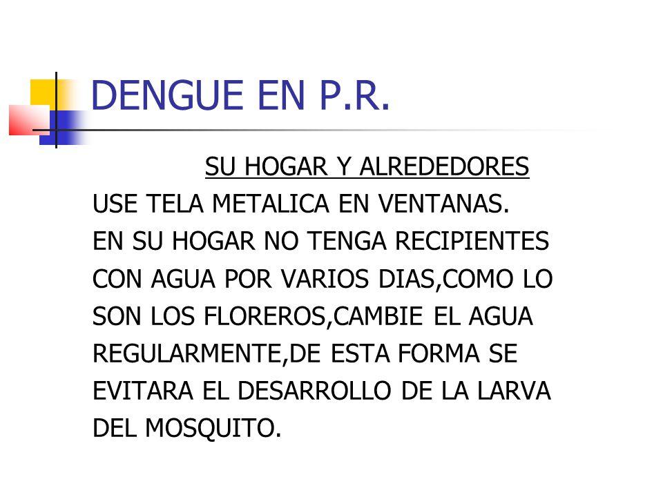 DENGUE EN P.R. SU HOGAR Y ALREDEDORES USE TELA METALICA EN VENTANAS.