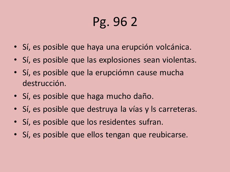 Pg. 96 2 Sí, es posible que haya una erupción volcánica.