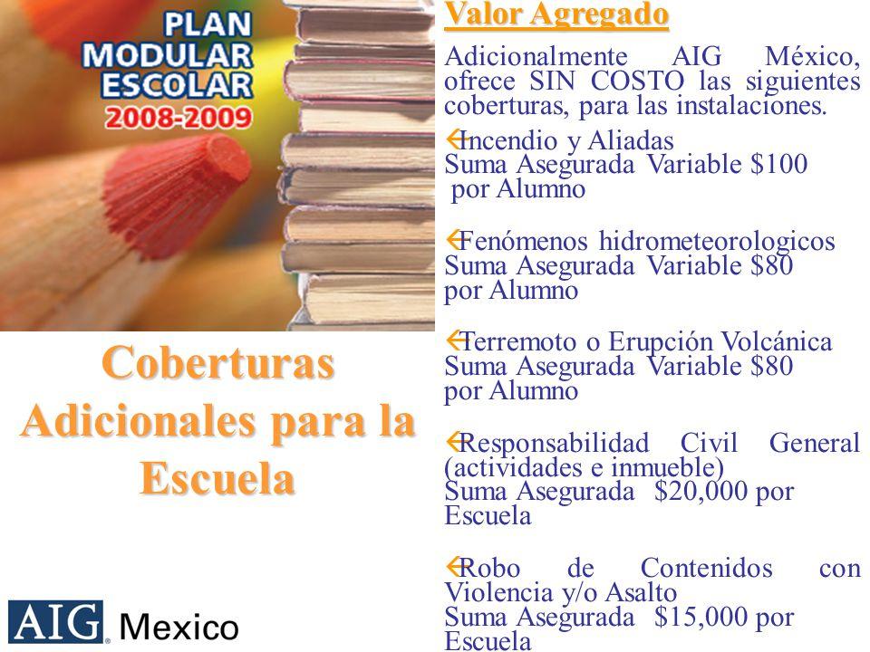 Coberturas Adicionales para la Escuela Valor Agregado Adicionalmente AIG México, ofrece SIN COSTO las siguientes coberturas, para las instalaciones.
