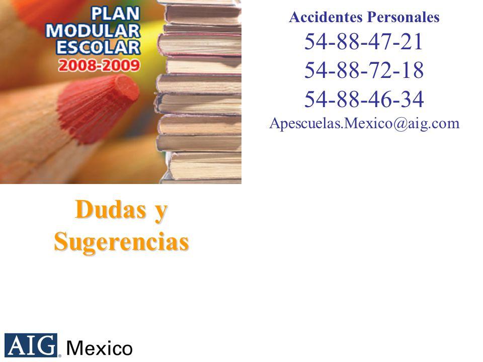 Accidentes Personales 54-88-47-21 54-88-72-18 54-88-46-34 Apescuelas.Mexico@aig.com Dudas y Sugerencias