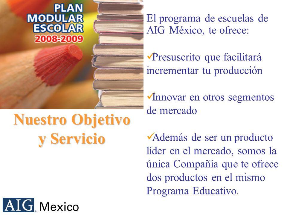 El programa de escuelas de AIG México, te ofrece: Presuscrito que facilitará incrementar tu producción Innovar en otros segmentos de mercado Además de ser un producto líder en el mercado, somos la única Compañía que te ofrece dos productos en el mismo Programa Educativo.
