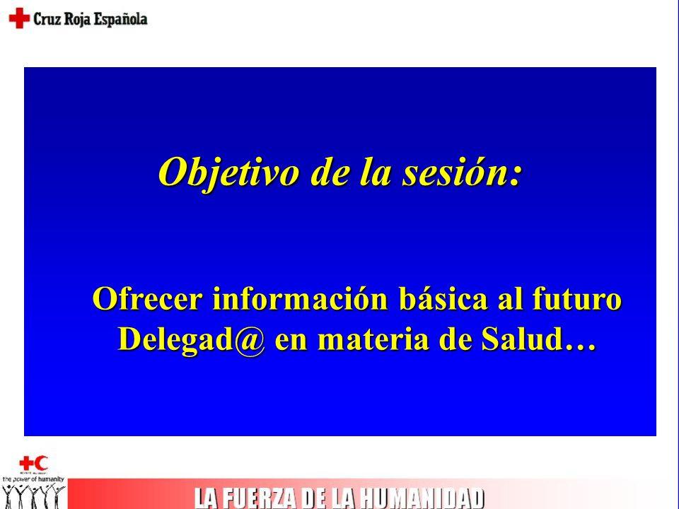 Objetivo de la sesión: Ofrecer información básica al futuro Delegad@ en materia de Salud…