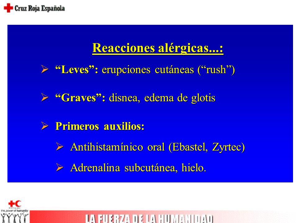 Reacciones alérgicas...:  Leves : erupciones cutáneas ( rush )  Graves : disnea, edema de glotis  Primeros auxilios:  Antihistamínico oral (Ebastel, Zyrtec)  Adrenalina subcutánea, hielo.