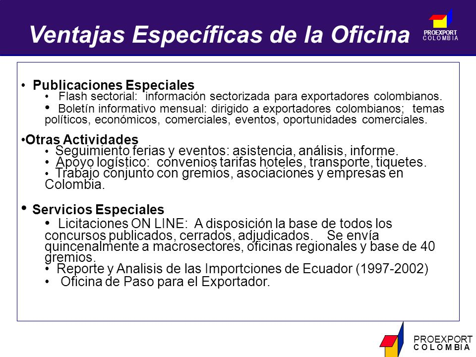PROEXPORT C O L O M B I A PROEXPORT C O L O M BI A Publicaciones Especiales Flash sectorial: información sectorizada para exportadores colombianos.