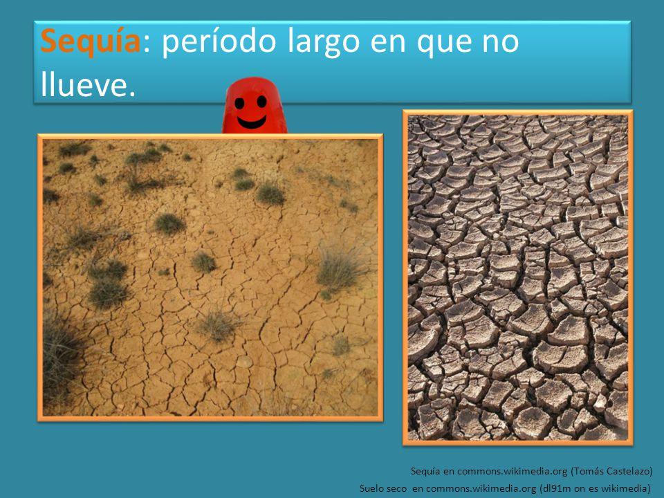 Sequía: período largo en que no llueve.