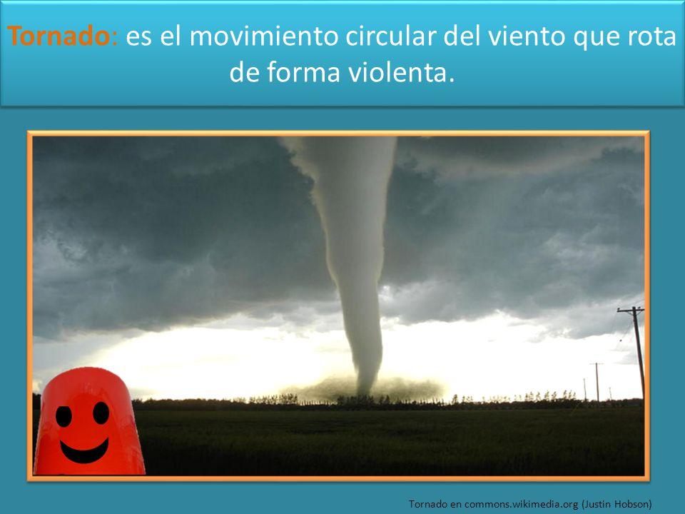 Tornado: es el movimiento circular del viento que rota de forma violenta.