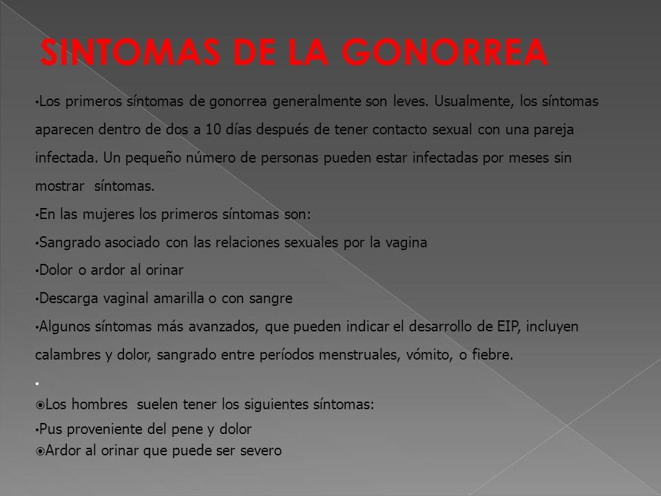 SINTOMAS DE LA GONORREA Los primeros síntomas de gonorrea generalmente son leves.