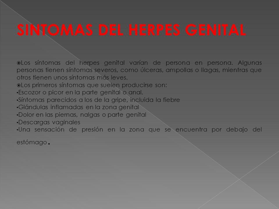 SINTOMAS DEL HERPES GENITAL  Los síntomas del herpes genital varían de persona en persona.