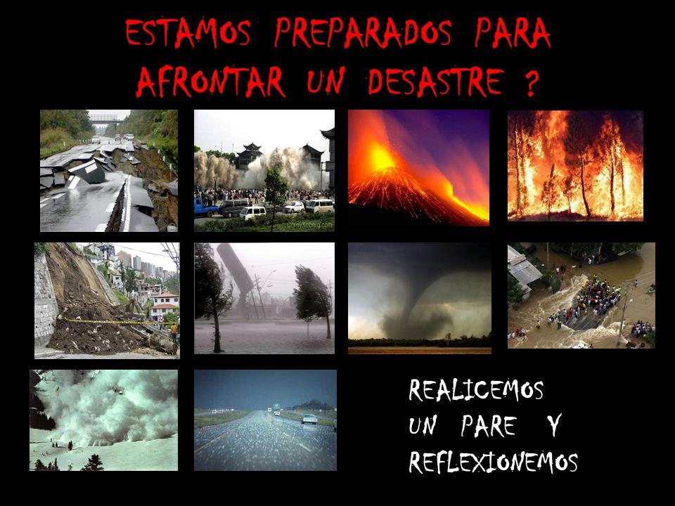 ESTAMOS PREPARADOS PARA AFRONTAR UN DESASTRE REALICEMOS UN PARE Y REFLEXIONEMOS