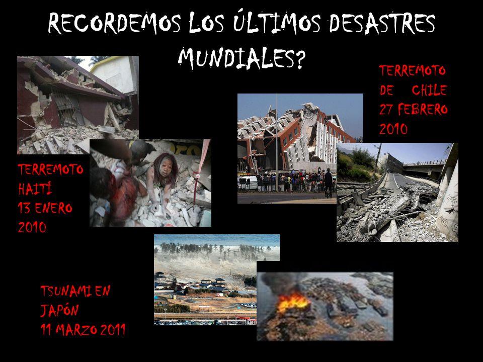 RECORDEMOS LOS ÚLTIMOS DESASTRES MUNDIALES.