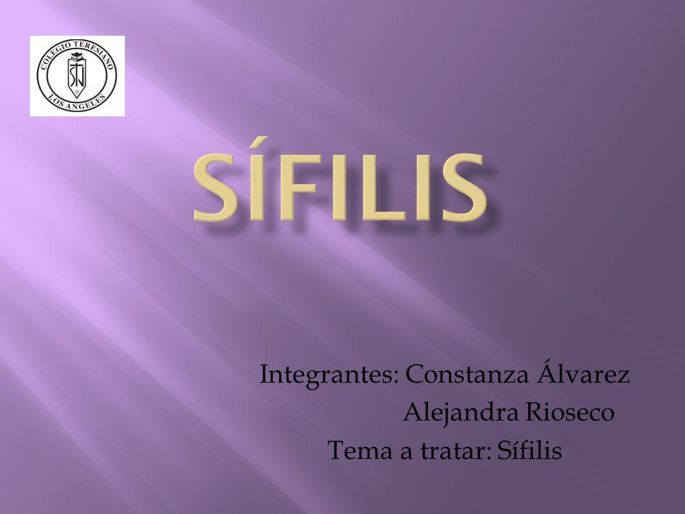 Integrantes: Constanza Álvarez Alejandra Rioseco Tema a tratar: Sífilis