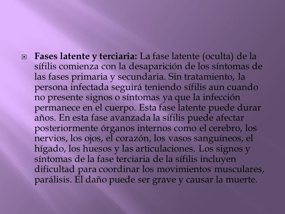  Fases latente y terciaria: La fase latente (oculta) de la sífilis comienza con la desaparición de los síntomas de las fases primaria y secundaria. S