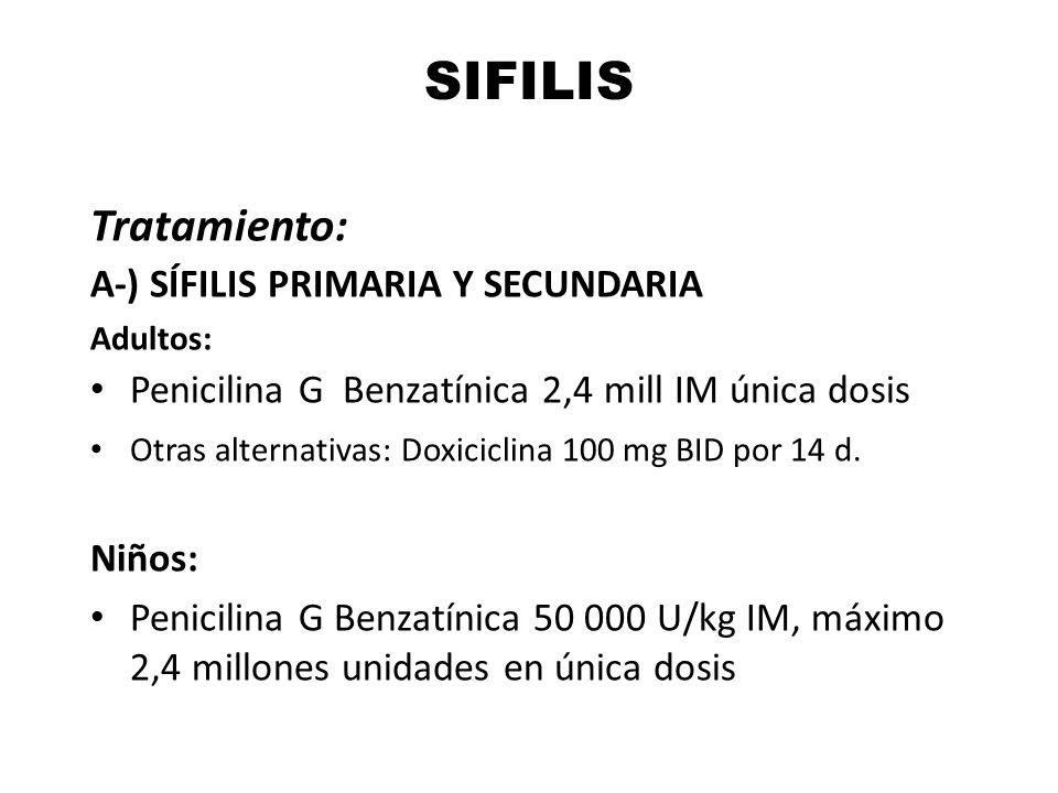 SIFILIS Tratamiento: A-) SÍFILIS PRIMARIA Y SECUNDARIA Adultos: Penicilina G Benzatínica 2,4 mill IM única dosis Otras alternativas: Doxiciclina 100 m