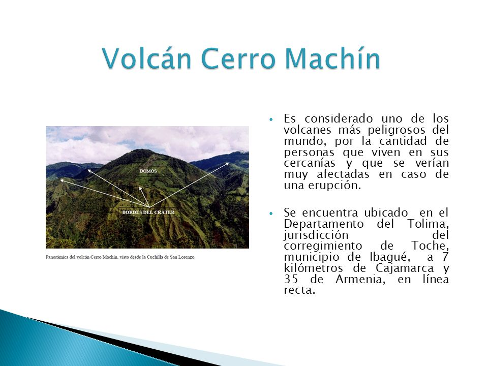 Volcán Cerro Machín Es considerado uno de los volcanes más peligrosos del mundo, por la cantidad de personas que viven en sus cercanías y que se verían muy afectadas en caso de una erupción.
