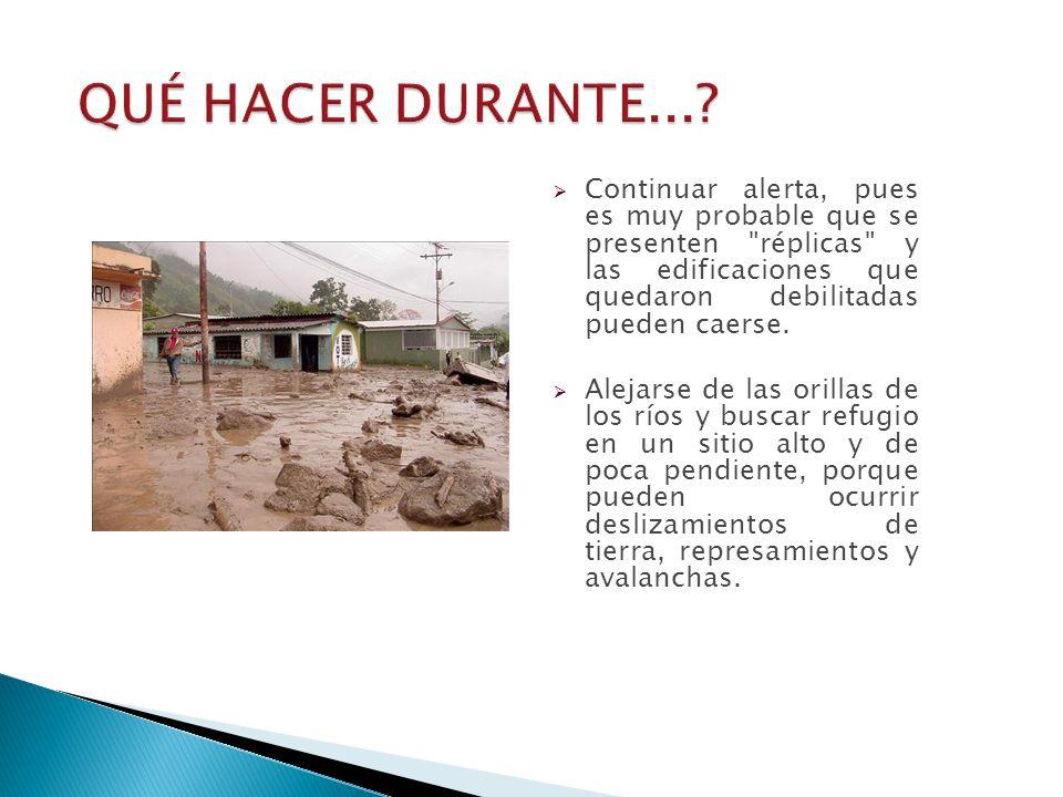  Continuar alerta, pues es muy probable que se presenten réplicas y las edificaciones que quedaron debilitadas pueden caerse.