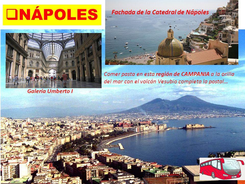 Fachada de la Catedral de Nápoles  NÁPOLES Galería Umberto I Comer pasta en esta región de CAMPANIA a la orilla del mar con el volcán Vesubio completa la postal…