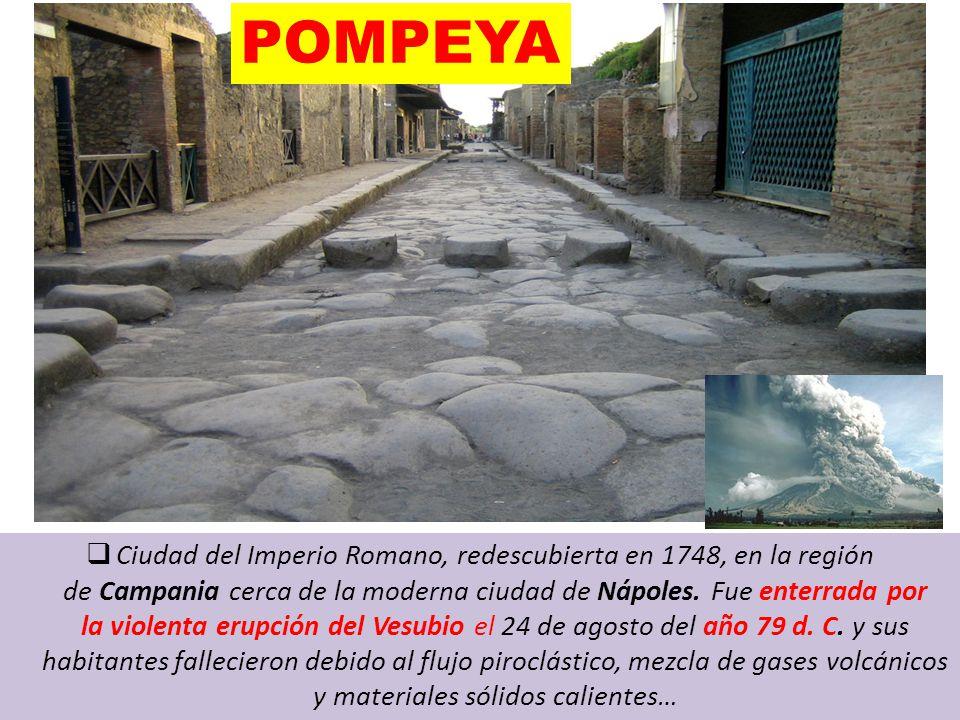 POMPEYA  Ciudad del Imperio Romano, redescubierta en 1748, en la región de Campania cerca de la moderna ciudad de Nápoles.