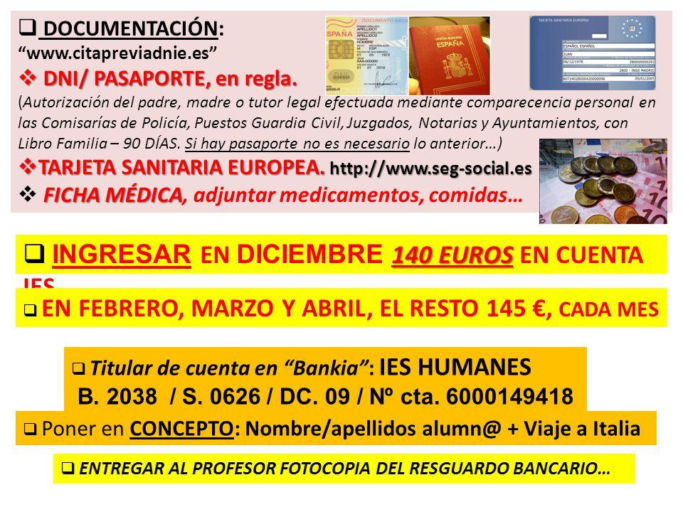 140 EUROS  INGRESAR EN DICIEMBRE 140 EUROS EN CUENTA IES  EN FEBRERO, MARZO Y ABRIL, EL RESTO 145 €, CADA MES  Titular de cuenta en Bankia : IES HUMANES B.