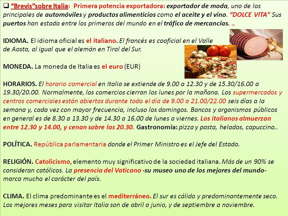 Brevis sobre Italia  Brevis sobre Italia: Primera potencia exportadora: exportador de moda, uno de los principales de automóviles y productos alimenticios como el aceite y el vino.