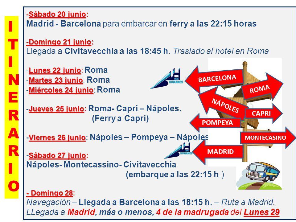 ITINERARIOITINERARIO -Sábado 20 junio: Madrid - Barcelona para embarcar en ferry a las 22:15 horas -Domingo 21 junio: Llegada a Civitavecchia a las 18:45 h.