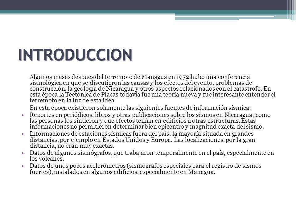 INTRODUCCION Algunos meses después del terremoto de Managua en 1972 hubo una conferencia sismológica en que se discutieron las causas y los efectos del evento, problemas de construcción, la geología de Nicaragua y otros aspectos relacionados con el catástrofe.