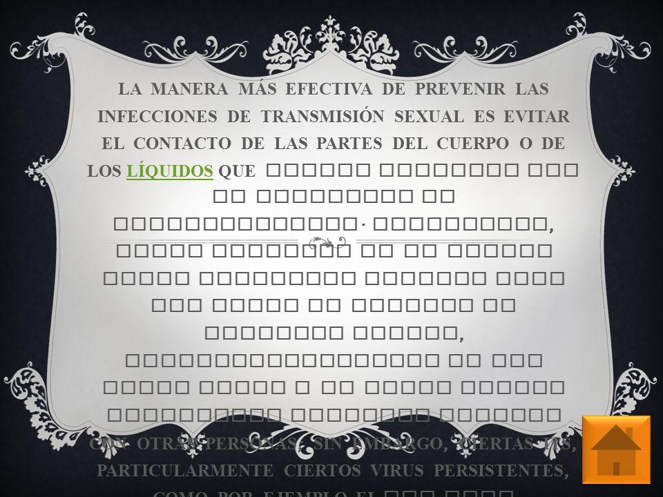 LOS PRESERVATIVOS O CONDONES SOLAMENTE PROPORCIONAN PROTECCIÓN CUANDO SE UTILIZAN CORRECTAMENTE COMO BARRERA DESDE / HACIA EL Á REA QUE CUBREN.