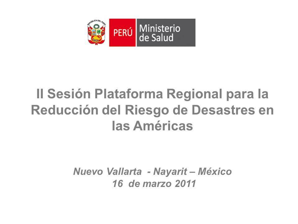 II Sesión Plataforma Regional para la Reducción del Riesgo de Desastres en las Américas Nuevo Vallarta - Nayarit – México 16 de marzo 2011