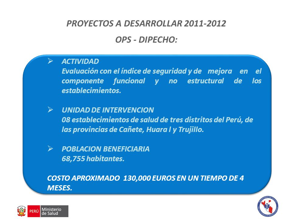 PROYECTOS A DESARROLLAR 2011-2012 OPS - DIPECHO:  ACTIVIDAD Evaluación con el índice de seguridad y de mejora en el componente funcional y no estructural de los establecimientos.