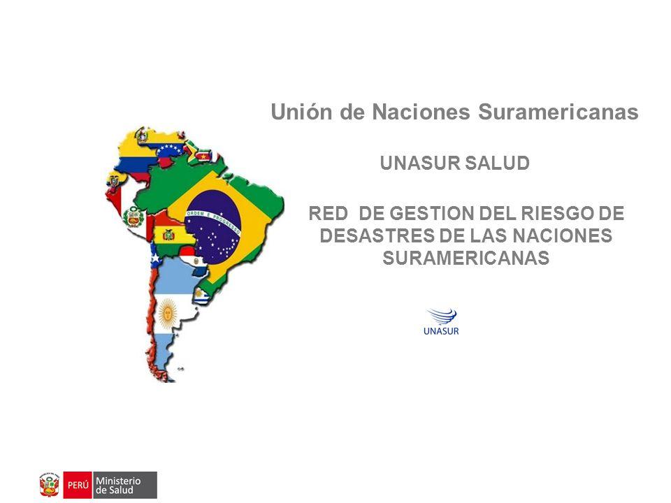 RED DE GESTION DEL RIESGO DE DESASTRES DE LAS NACIONES SURAMERICANAS Unión de Naciones Suramericanas UNASUR SALUD
