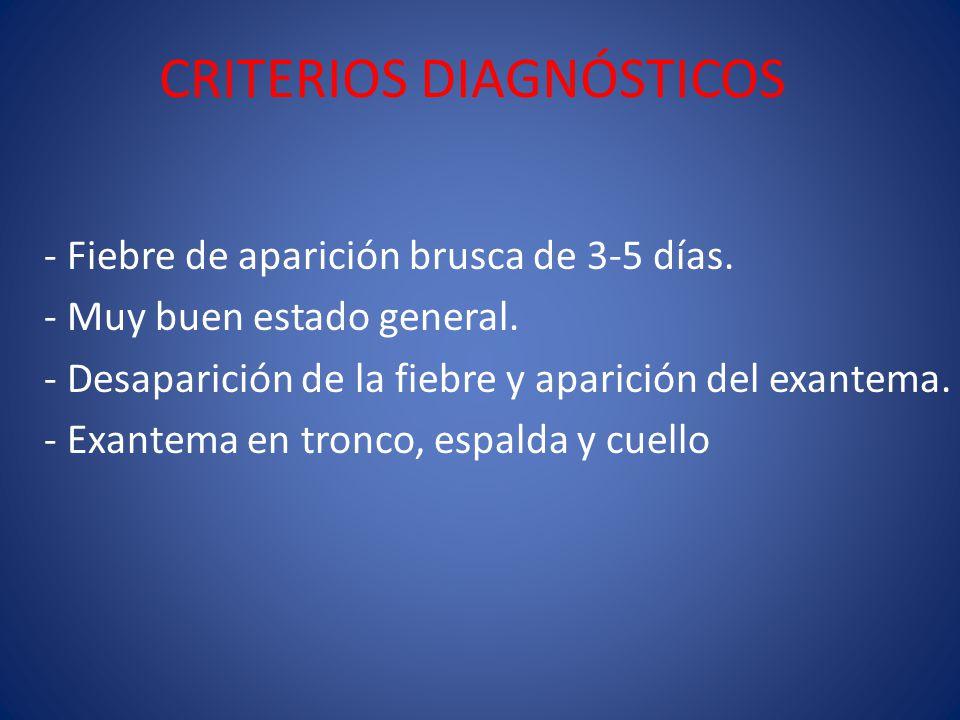 CRITERIOS DIAGNÓSTICOS - Fiebre de aparición brusca de 3-5 días.