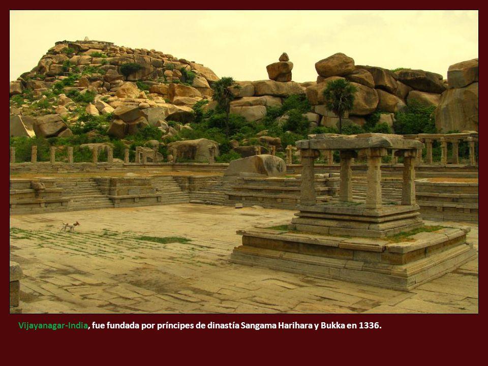 Vijayanagar-India, fue fundada por príncipes de dinastía Sangama Harihara y Bukka en 1336.