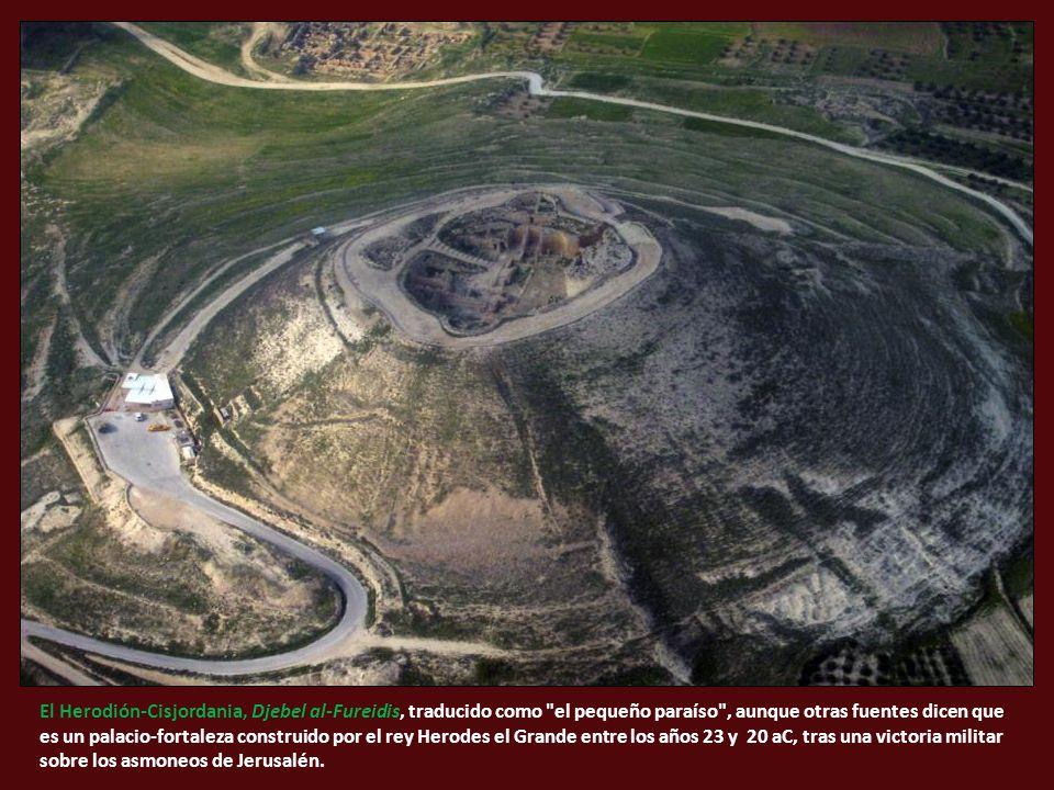 El Herodión-Cisjordania, Djebel al-Fureidis, traducido como el pequeño paraíso , aunque otras fuentes dicen que es un palacio-fortaleza construido por el rey Herodes el Grande entre los años 23 y 20 aC, tras una victoria militar sobre los asmoneos de Jerusalén.