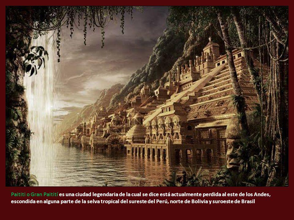 Paititi o Gran Paitití es una ciudad legendaria de la cual se dice está actualmente perdida al este de los Andes, escondida en alguna parte de la selva tropical del sureste del Perú, norte de Bolivia y suroeste de Brasil