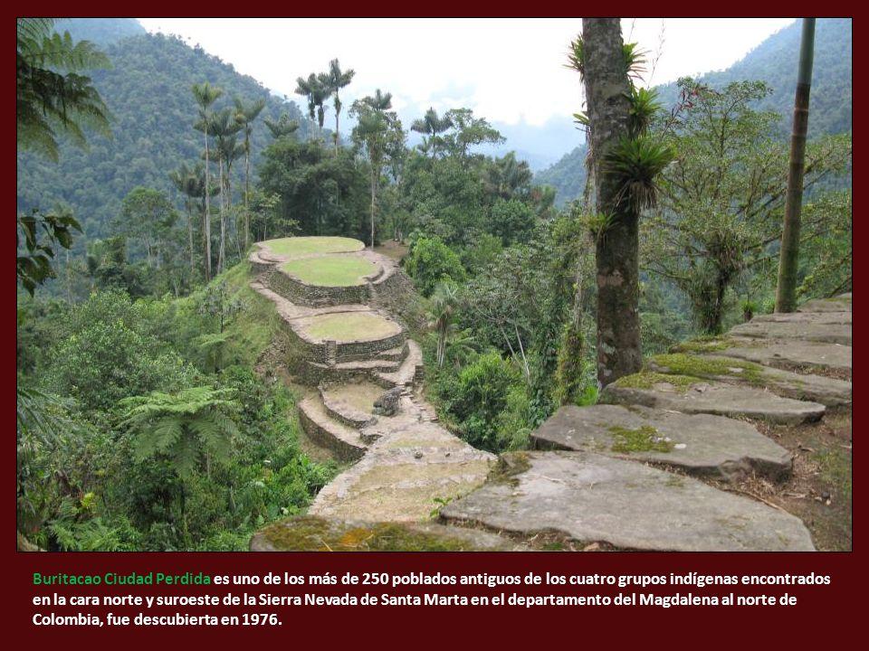 Buritacao Ciudad Perdida es uno de los más de 250 poblados antiguos de los cuatro grupos indígenas encontrados en la cara norte y suroeste de la Sierra Nevada de Santa Marta en el departamento del Magdalena al norte de Colombia, fue descubierta en 1976.