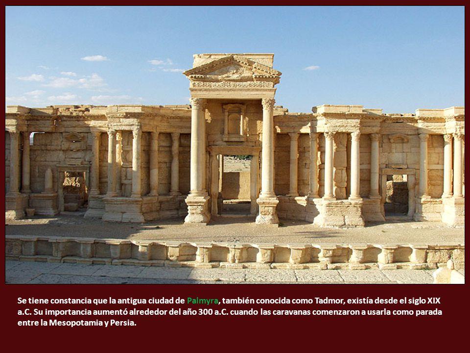 Se tiene constancia que la antigua ciudad de Palmyra, también conocida como Tadmor, existía desde el siglo XIX a.C.