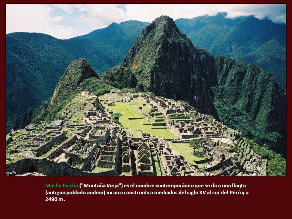Machu Picchu ( Montaña Vieja ) es el nombre contemporáneo que se da a una llaqta (antiguo poblado andino) incaica construida a mediados del siglo XV al sur del Perú y a 2490 m.