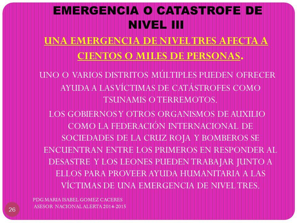EMERGENCIA O CATASTROFE DE NIVEL III UNA EMERGENCIA DE NIVEL TRES AFECTA A CIENTOS O MILES DE PERSONAS.
