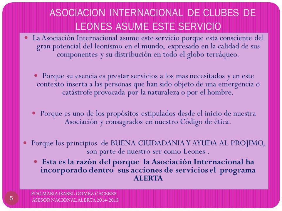 ASOCIACION INTERNACIONAL DE CLUBES DE LEONES ASUME ESTE SERVICIO 5 PDG MARIA ISABEL GOMEZ CACERES ASESOR NACIONAL ALERTA 2014-2015