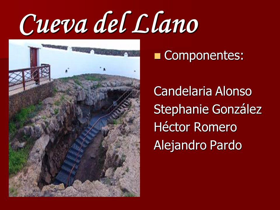 Cueva del Llano Componentes: Componentes: Candelaria Alonso Stephanie González Héctor Romero Alejandro Pardo