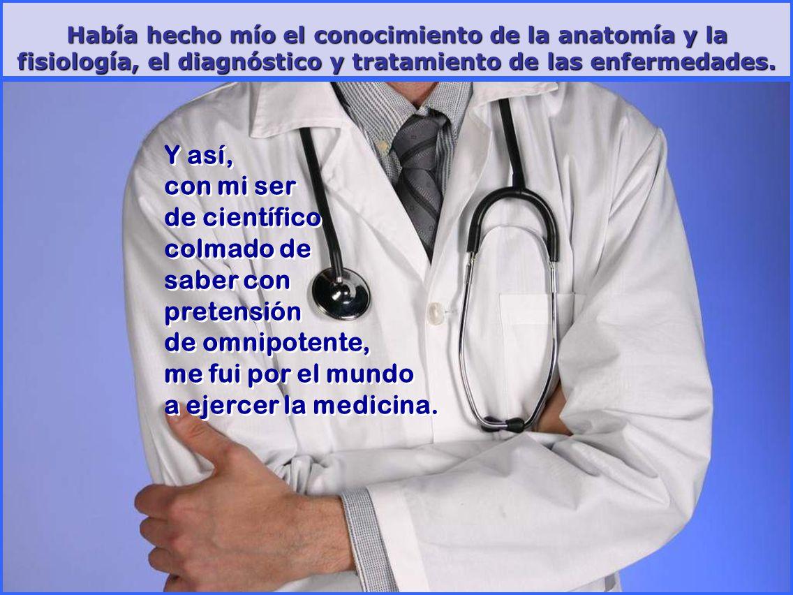 sonialilianafio@yahoo.com.ar El día que la Universidad me confirió el título de Doctor en Medicina yo creí que ya lo era.