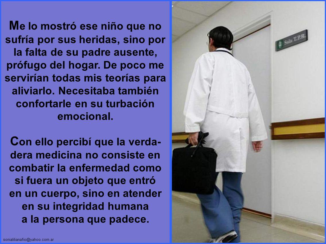 sonialilianafio@yahoo.com.ar E ntonces me di cuenta de que yo había sido enseñado para tratar enfermedades, pero no a personas enfermas.