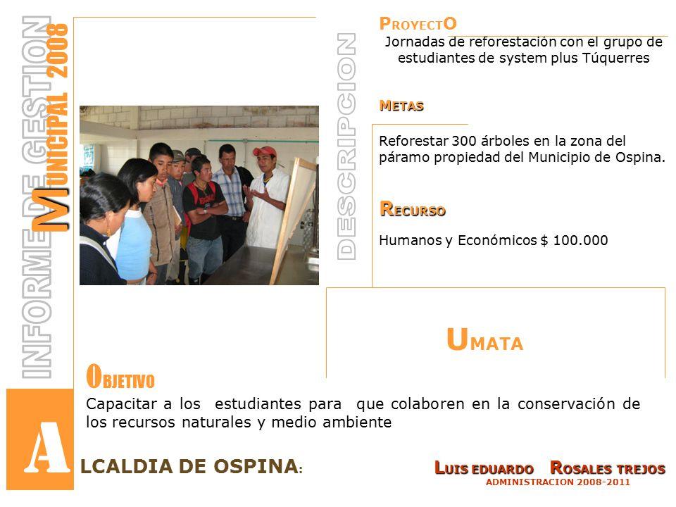 P ROYECT O Jornadas de reforestación con el grupo de estudiantes de system plus Túquerres M ETAS Reforestar 300 árboles en la zona del páramo propiedad del Municipio de Ospina.
