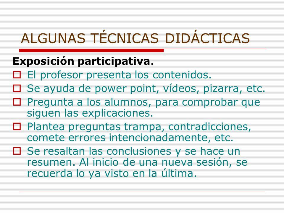 ALGUNAS TÉCNICAS DIDÁCTICAS Exposición participativa.