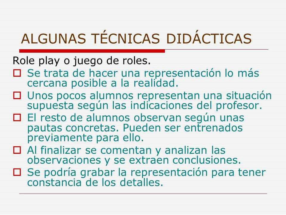 ALGUNAS TÉCNICAS DIDÁCTICAS Role play o juego de roles.