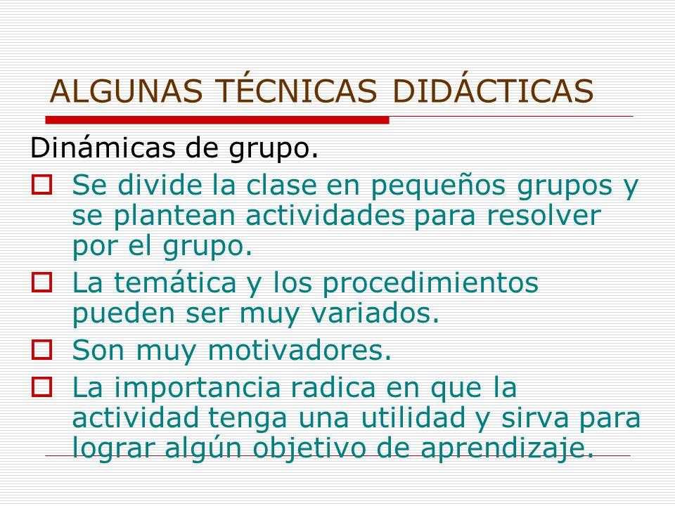 ALGUNAS TÉCNICAS DIDÁCTICAS Dinámicas de grupo.