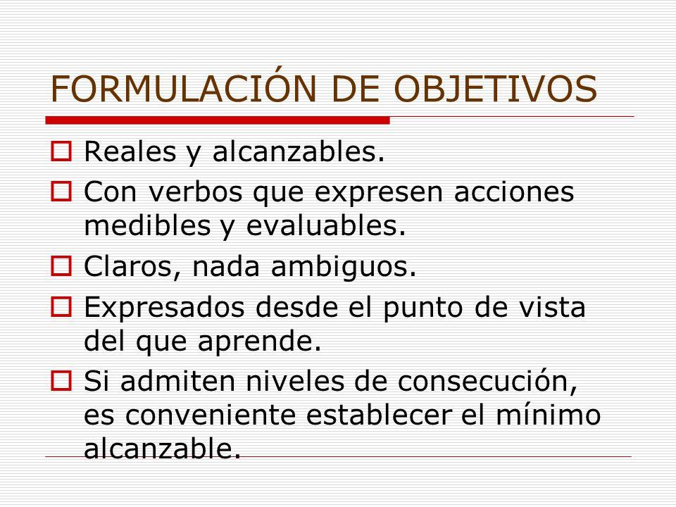 FORMULACIÓN DE OBJETIVOS  Reales y alcanzables.